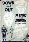 Down and Out in Paris and London is George Orwell's semi-autobiographical account of living in poverty in both cities. The narrative begins in Paris where Orwell lived for two years, attempting to subsist by giving English lessons and contributing reviews and articles to various periodicals. He ended up working as a plongeur (dishwasher and kitchen assistant) at a hotel where he earned barely enough to survive- but he got free red wine while he worked.